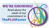 We're Growing! Read about the seeds of our commitment in The PLUS Factor